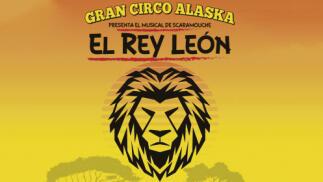 Entradas Musical El Rey León en Circo Alaska ¡Nuevas sesiones!